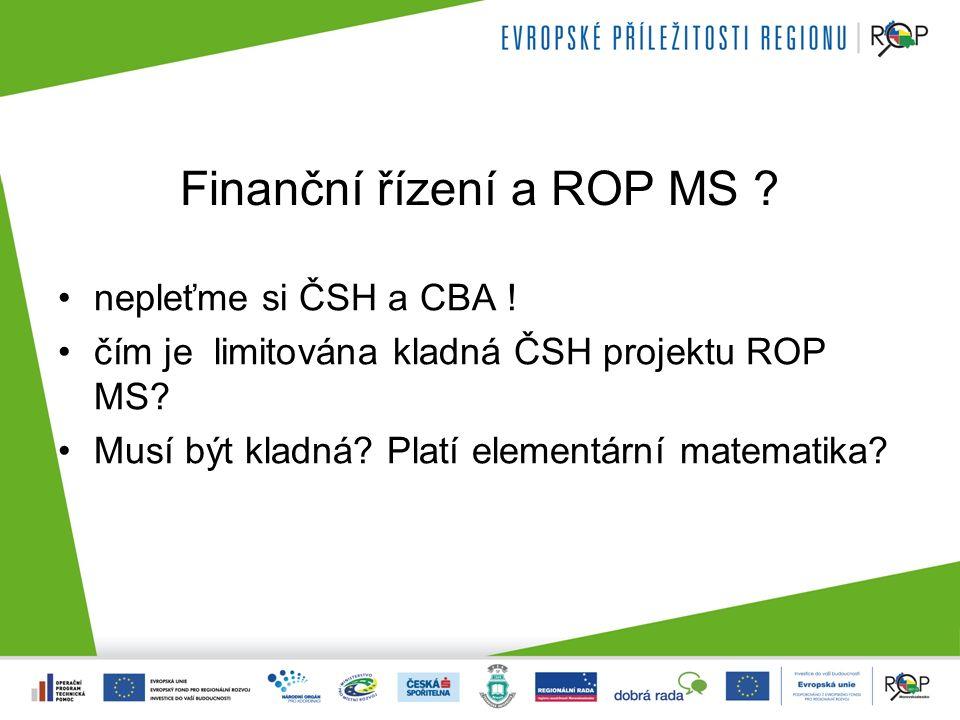 Finanční řízení a ROP MS ? nepleťme si ČSH a CBA ! čím je limitována kladná ČSH projektu ROP MS? Musí být kladná? Platí elementární matematika?