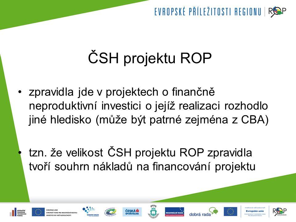 ČSH projektu ROP zpravidla jde v projektech o finančně neproduktivní investici o jejíž realizaci rozhodlo jiné hledisko (může být patrné zejména z CBA) tzn.