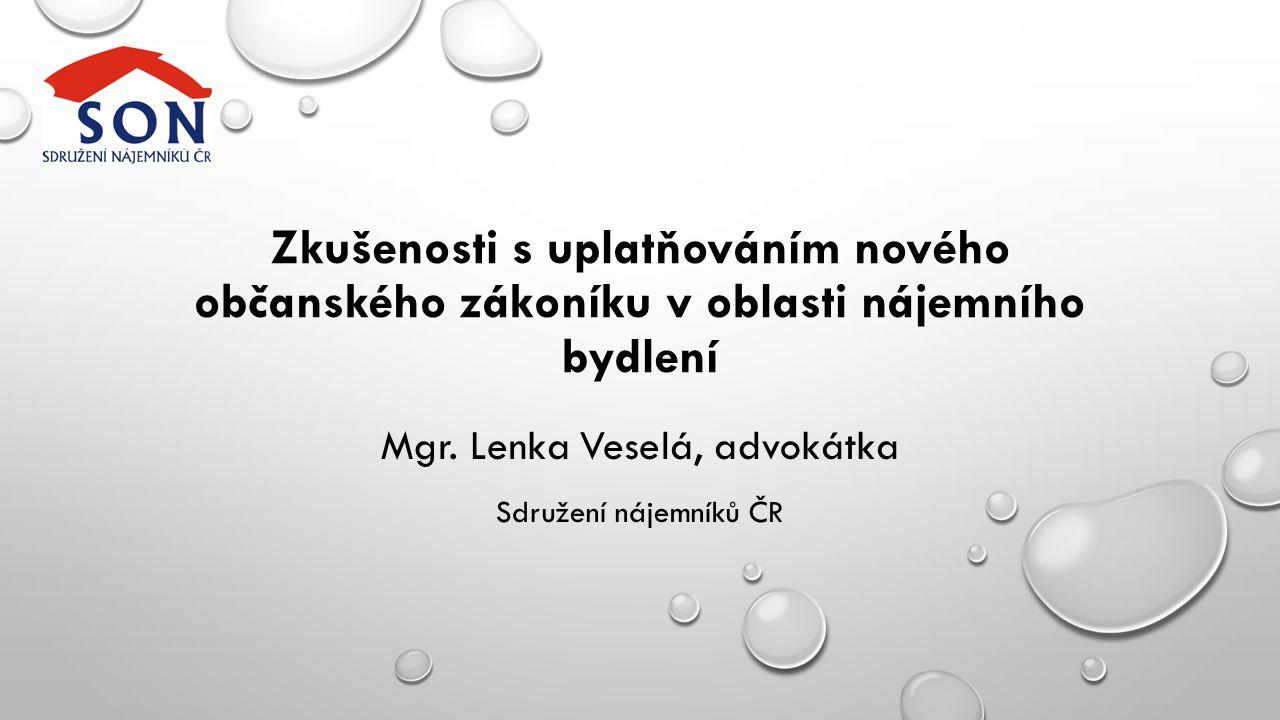 Zkušenosti s uplatňováním nového občanského zákoníku v oblasti nájemního bydlení Mgr. Lenka Veselá, advokátka Sdružení nájemníků ČR