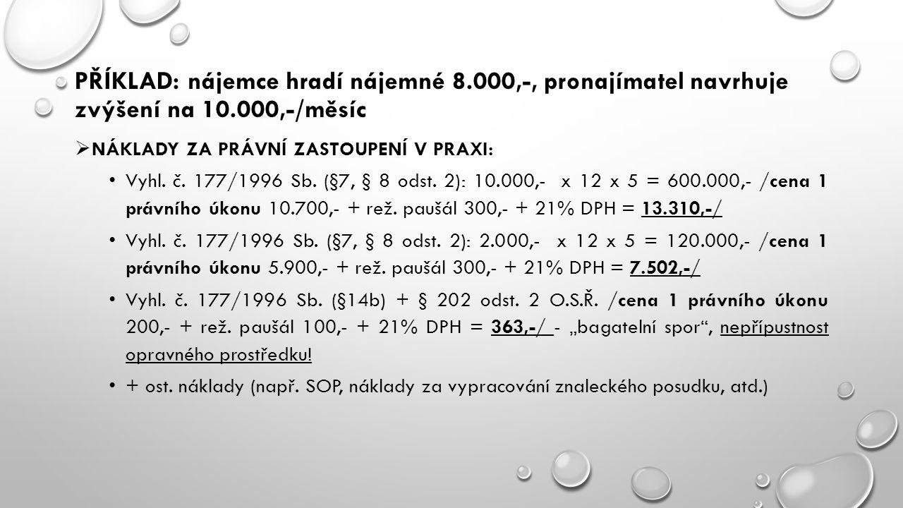 PŘÍKLAD: nájemce hradí nájemné 8.000,-, pronajímatel navrhuje zvýšení na 10.000,-/měsíc  NÁKLADY ZA PRÁVNÍ ZASTOUPENÍ V PRAXI: Vyhl. č. 177/1996 Sb.