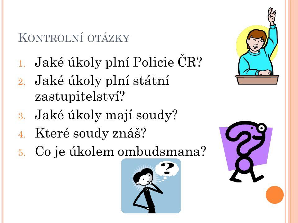 K ONTROLNÍ OTÁZKY 1. Jaké úkoly plní Policie ČR. 2.