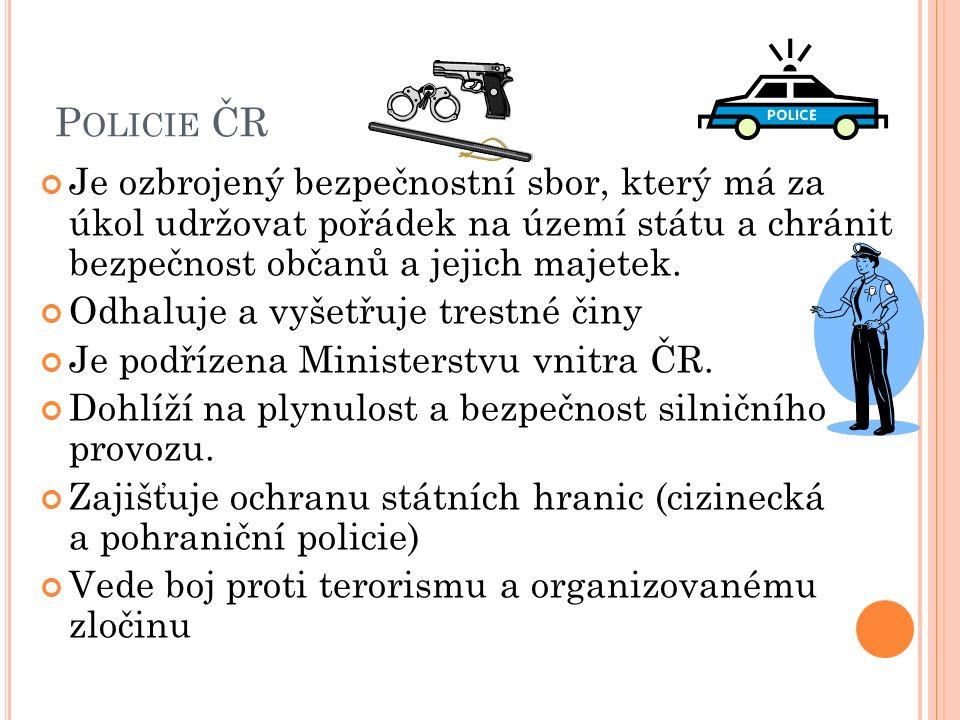 P OLICIE ČR Je ozbrojený bezpečnostní sbor, který má za úkol udržovat pořádek na území státu a chránit bezpečnost občanů a jejich majetek.