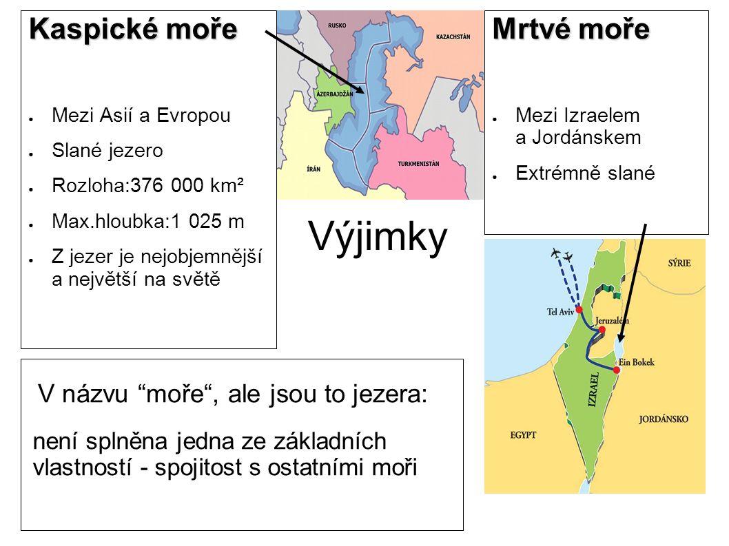 Výjimky Kaspické moře ● Mezi Asií a Evropou ● Slané jezero ● Rozloha:376 000 km² ● Max.hloubka:1 025 m ● Z jezer je nejobjemnější a největší na světě