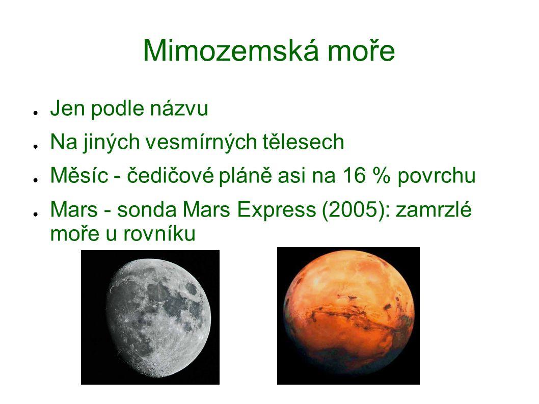 Mimozemská moře ● Jen podle názvu ● Na jiných vesmírných tělesech ● Měsíc - čedičové pláně asi na 16 % povrchu ● Mars - sonda Mars Express (2005): zam