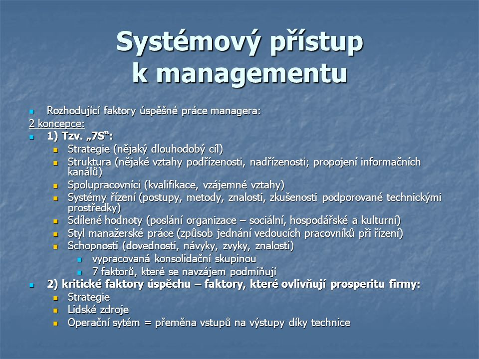 Systémový přístup k managementu Rozhodující faktory úspěšné práce managera: Rozhodující faktory úspěšné práce managera: 2 koncepce: 1) Tzv.