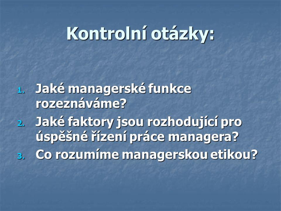 Kontrolní otázky: 1. Jaké managerské funkce rozeznáváme.