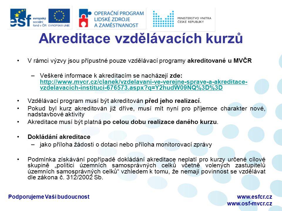 Akreditace vzdělávacích kurzů V rámci výzvy jsou přípustné pouze vzdělávací programy akreditované u MVČR –Veškeré informace k akreditacím se nacházejí zde: http://www.mvcr.cz/clanek/vzdelavani-ve-verejne-sprave-a-akreditace- vzdelavacich-instituci-676573.aspx?q=Y2hudW09NQ%3D%3D http://www.mvcr.cz/clanek/vzdelavani-ve-verejne-sprave-a-akreditace- vzdelavacich-instituci-676573.aspx?q=Y2hudW09NQ%3D%3D Vzdělávací program musí být akreditován před jeho realizací.