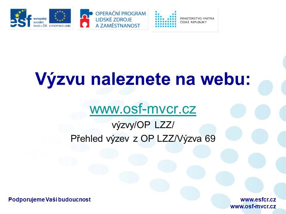 Podporujeme Vaši budoucnostwww.esfcr.cz www.osf-mvcr.cz Desatero OP LZZ D1_Příručka pro žadatele D2_Příručka pro příjemce D3_Horizontální témata D4_Manuál pro publicitu D5_Metodika způsobilých výdajů OP LZZ D6_Průvodce vyplněním projektové žádosti D7_Veřejná podpora a podpora de minimis (není relevantní) D8_Metodika monitorovacích indikátorů D9_Metodický pokyn pro zadávání zakázek D10_ Pokyny pro vyplnění monitorovacích zpráv o realizaci projektu a jejich příloh Dokumenty jsou dostupné na webové adrese: http://www.esfcr.cz/07-13/oplzz/desatero-op-lzz