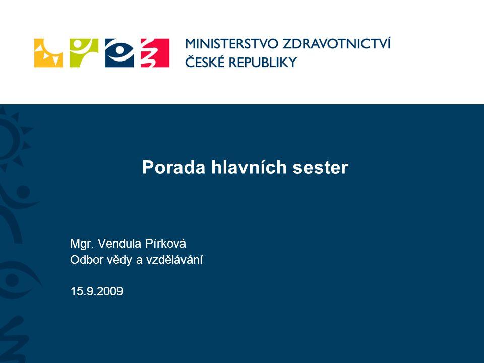 Porada hlavních sester Mgr. Vendula Pírková Odbor vědy a vzdělávání 15.9.2009