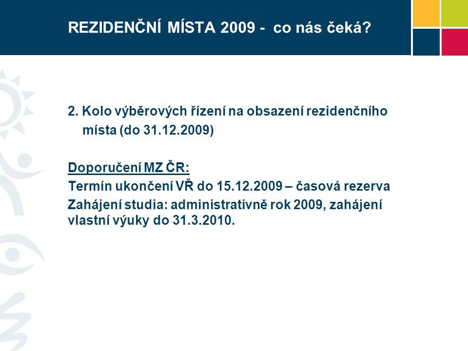 REZIDENČNÍ MÍSTA 2009 - co nás čeká? 2. Kolo výběrových řízení na obsazení rezidenčního místa (do 31.12.2009) Doporučení MZ ČR: Termín ukončení VŘ do
