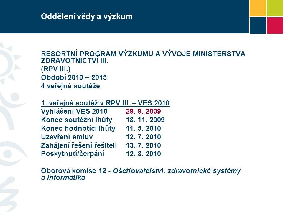 Oddělení vědy a výzkum RESORTNÍ PROGRAM VÝZKUMU A VÝVOJE MINISTERSTVA ZDRAVOTNICTVÍ III. (RPV III.) Období 2010 – 2015 4 veřejné soutěže 1. veřejná so
