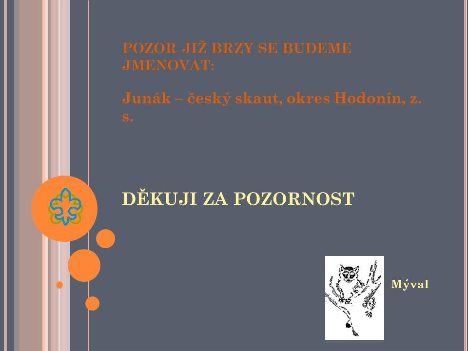 POZOR JIŽ BRZY SE BUDEME JMENOVAT: Junák – český skaut, okres Hodonín, z.