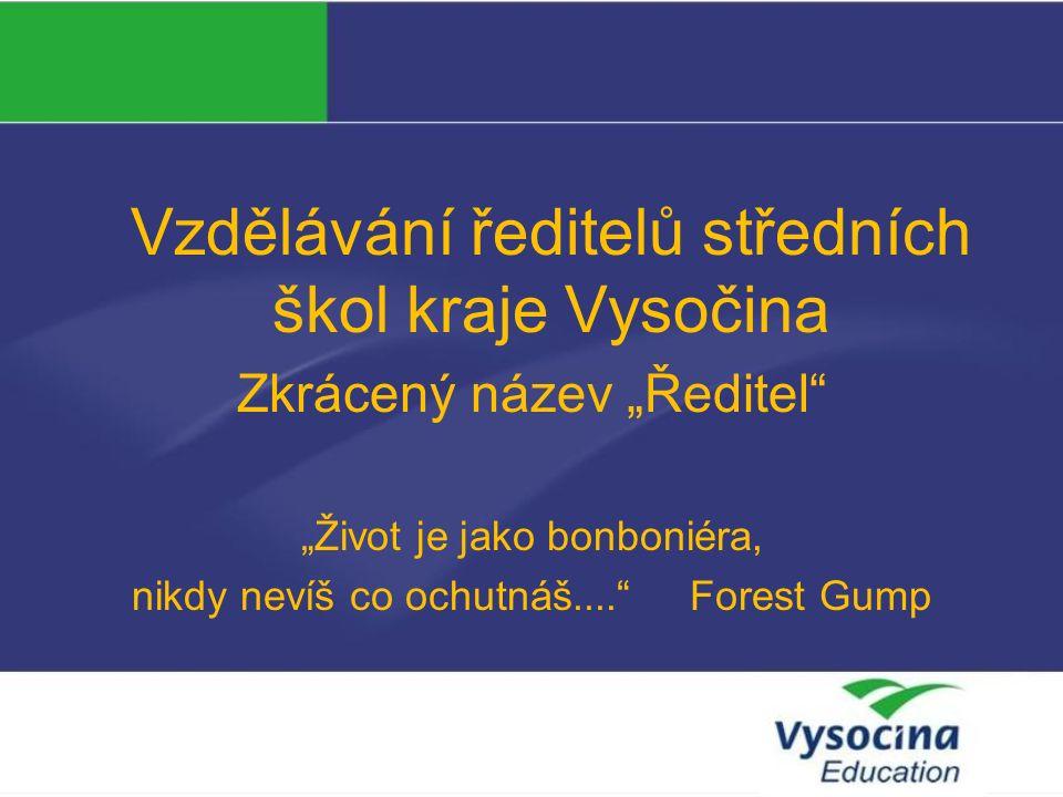 """Vzdělávání ředitelů středních škol kraje Vysočina Zkrácený název """"Ředitel """"Život je jako bonboniéra, nikdy nevíš co ochutnáš.... Forest Gump"""
