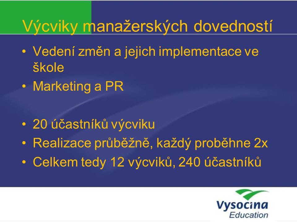 Výcviky manažerských dovedností Vedení změn a jejich implementace ve škole Marketing a PR 20 účastníků výcviku Realizace průběžně, každý proběhne 2x Celkem tedy 12 výcviků, 240 účastníků