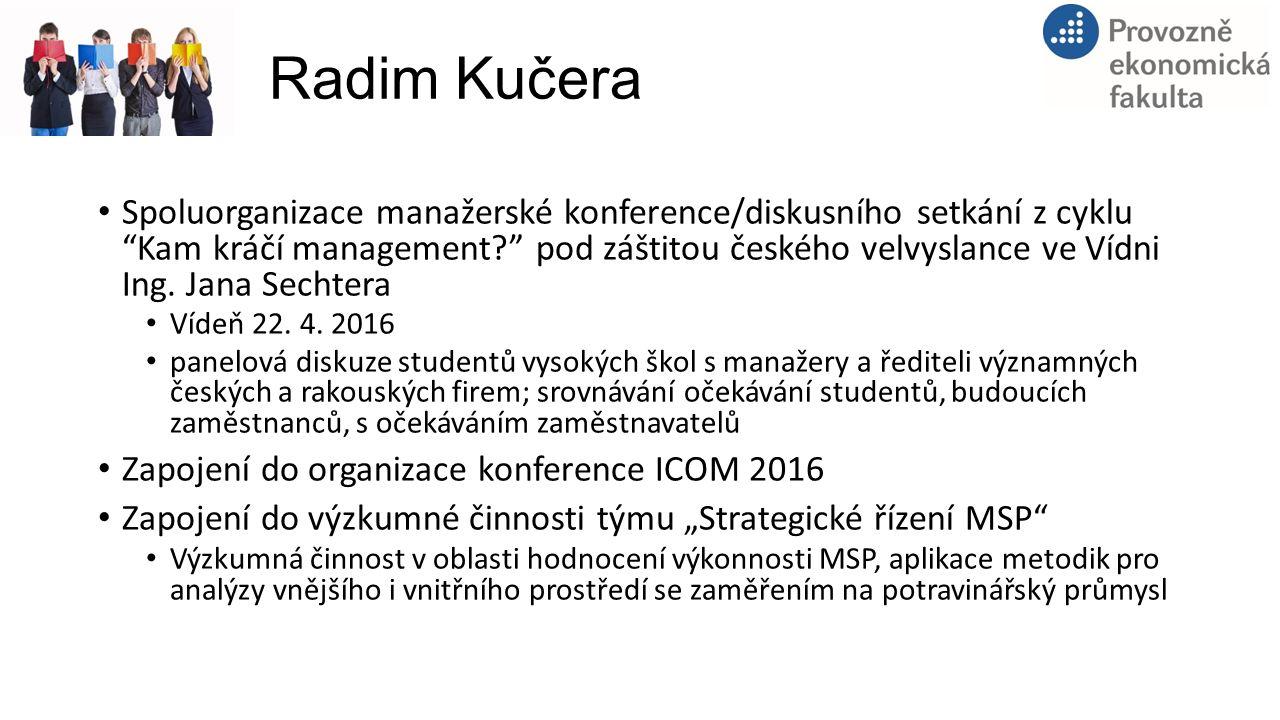Radim Kučera Spoluorganizace manažerské konference/diskusního setkání z cyklu Kam kráčí management pod záštitou českého velvyslance ve Vídni Ing.