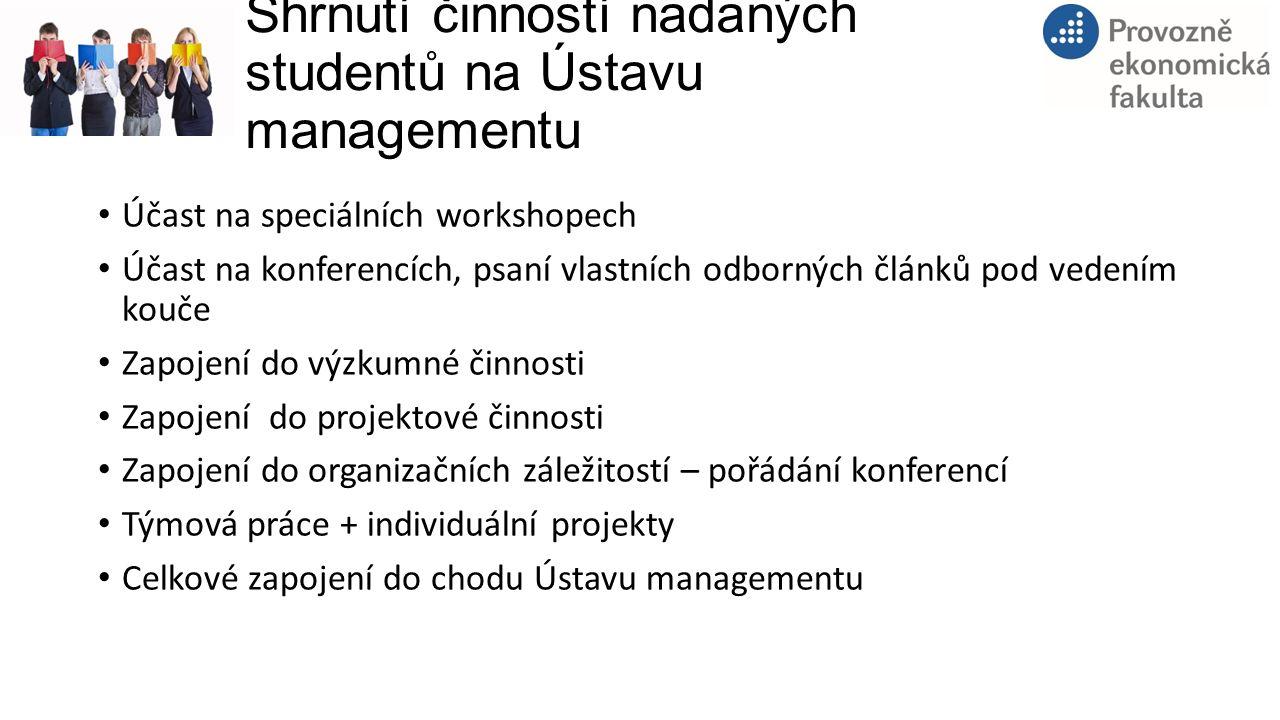 Shrnutí činností nadaných studentů na Ústavu managementu Účast na speciálních workshopech Účast na konferencích, psaní vlastních odborných článků pod