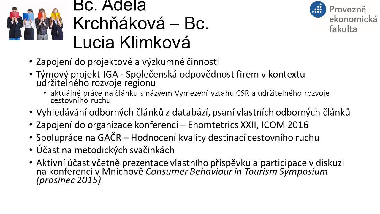 Bc. Adéla Krchňáková – Bc. Lucia Klimková Zapojení do projektové a výzkumné činnosti Týmový projekt IGA - Společenská odpovědnost firem v kontextu udr