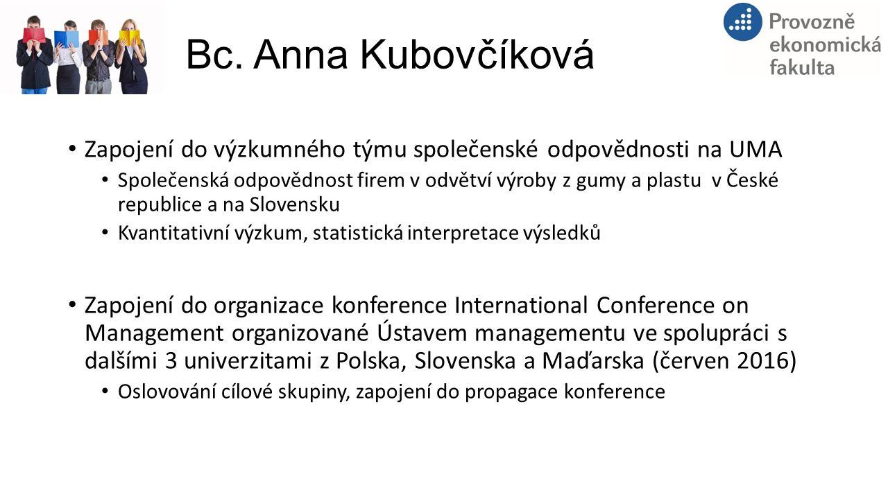 Bc. Anna Kubovčíková Zapojení do výzkumného týmu společenské odpovědnosti na UMA Společenská odpovědnost firem v odvětví výroby z gumy a plastu v Česk