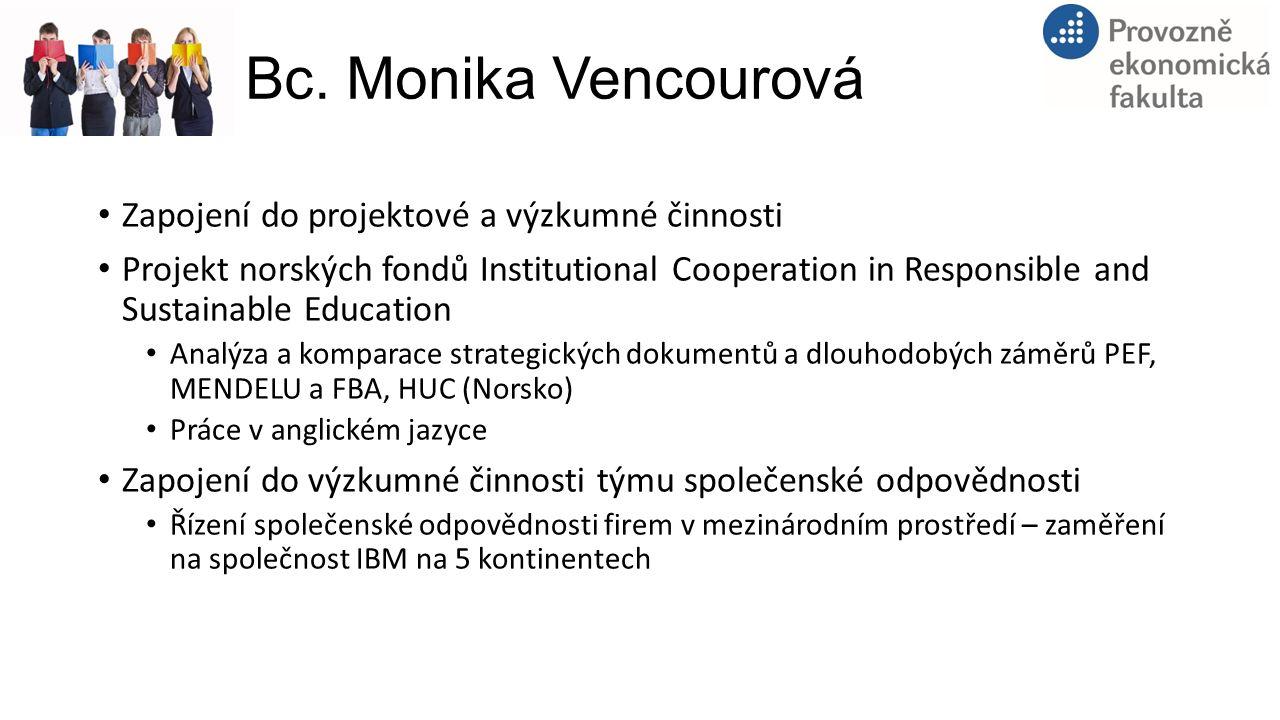 Bc. Monika Vencourová Zapojení do projektové a výzkumné činnosti Projekt norských fondů Institutional Cooperation in Responsible and Sustainable Educa