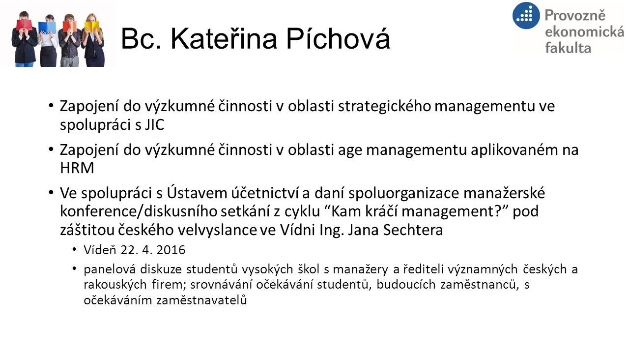 Bc. Kateřina Píchová Zapojení do výzkumné činnosti v oblasti strategického managementu ve spolupráci s JIC Zapojení do výzkumné činnosti v oblasti age