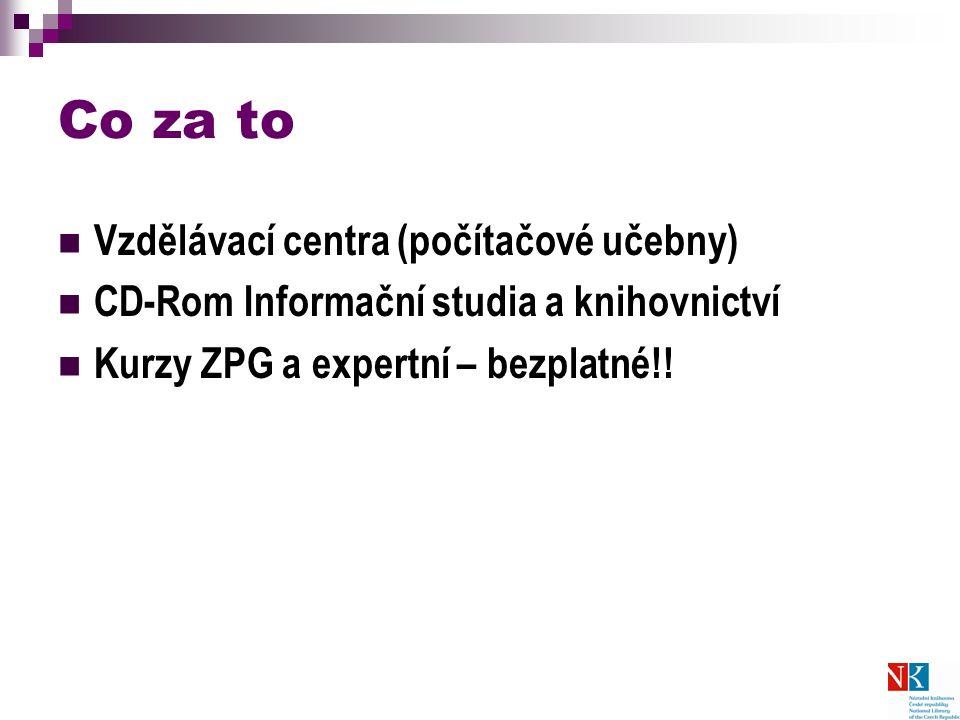 Co za to Vzdělávací centra (počítačové učebny) CD-Rom Informační studia a knihovnictví Kurzy ZPG a expertní – bezplatné!!