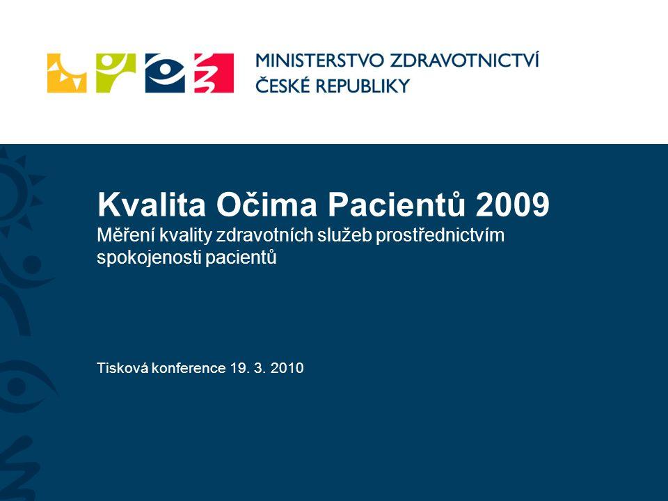 Kvalita Očima Pacientů 2009 Měření kvality zdravotních služeb prostřednictvím spokojenosti pacientů Tisková konference 19.