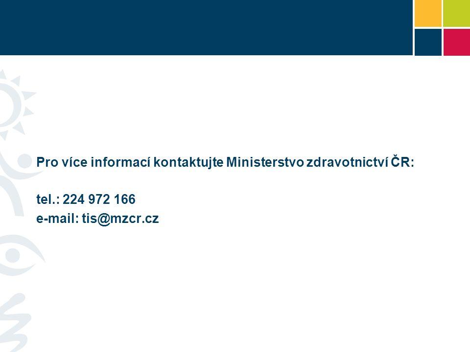 Pro více informací kontaktujte Ministerstvo zdravotnictví ČR: tel.: 224 972 166 e-mail: tis@mzcr.cz