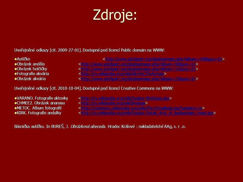 Zdroje: Uveřejněné odkazy [cit. 2009-27-01]. Dostupné pod licencí Public domain na WWW: Autíčko Autíčko http://www.pdclipart.org/displayimage.php?albu