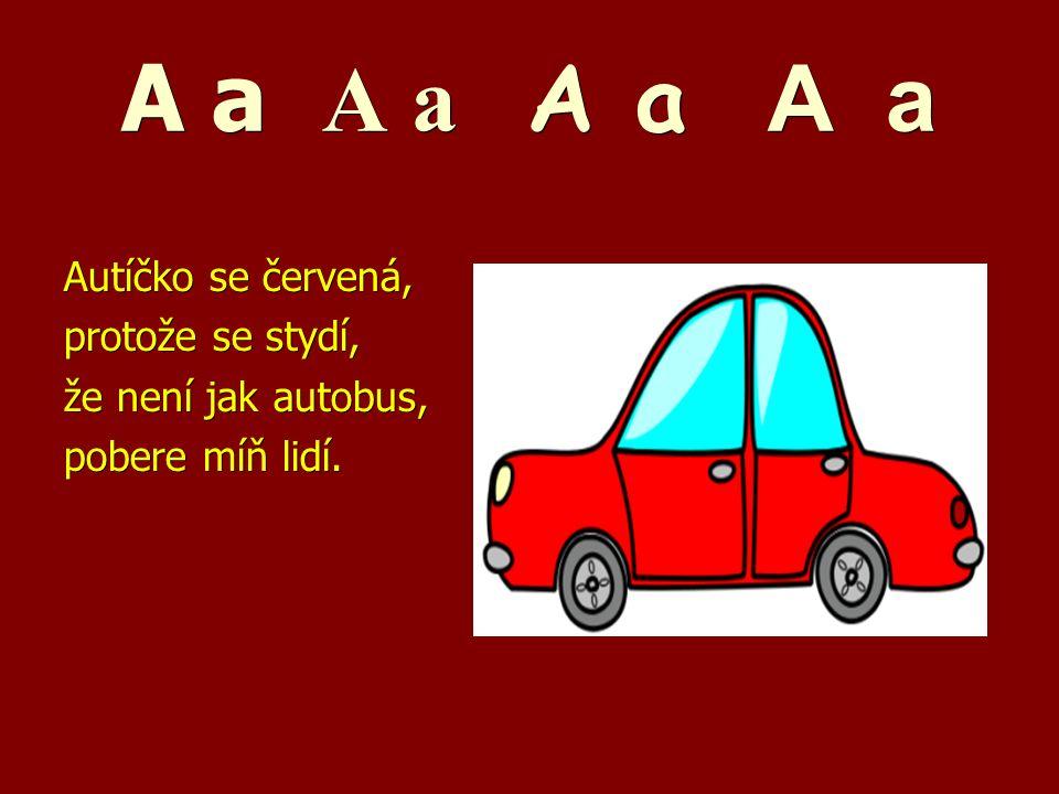 A a A a A a A a Autíčko se červená, protože se stydí, že není jak autobus, pobere míň lidí.