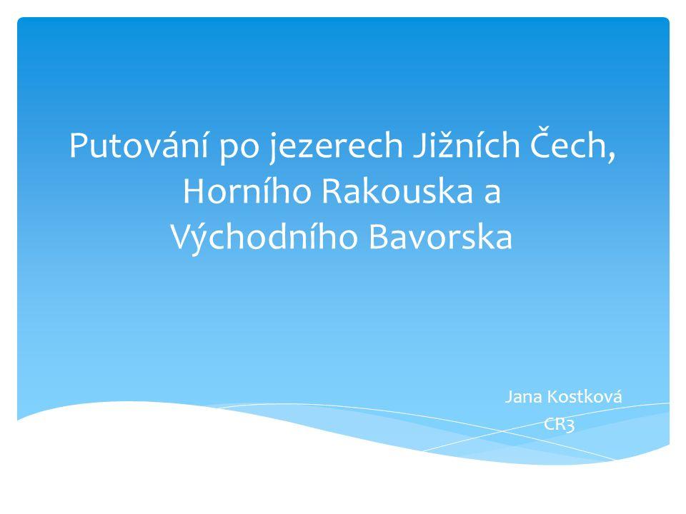 Putování po jezerech Jižních Čech, Horního Rakouska a Východního Bavorska Jana Kostková CR3