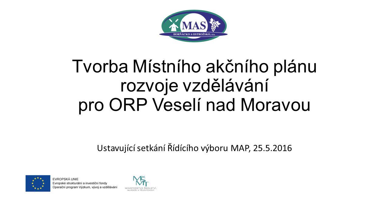 Tvorba Místního akčního plánu rozvoje vzdělávání pro ORP Veselí nad Moravou Ustavující setkání Řídícího výboru MAP, 25.5.2016