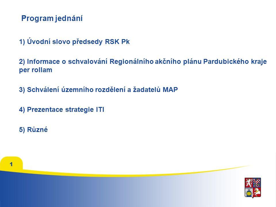 1 Program jednání 1) Úvodní slovo předsedy RSK Pk 2) Informace o schvalování Regionálního akčního plánu Pardubického kraje per rollam 3) Schválení územního rozdělení a žadatelů MAP 4) Prezentace strategie ITI 5) Různé