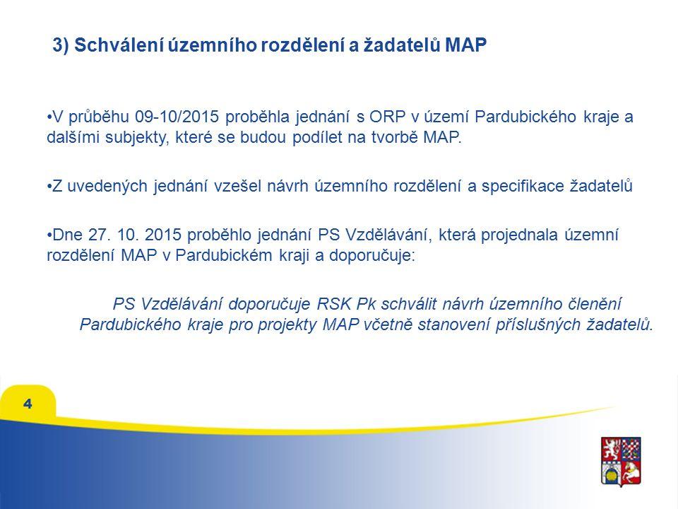 4 3) Schválení územního rozdělení a žadatelů MAP V průběhu 09-10/2015 proběhla jednání s ORP v území Pardubického kraje a dalšími subjekty, které se budou podílet na tvorbě MAP.