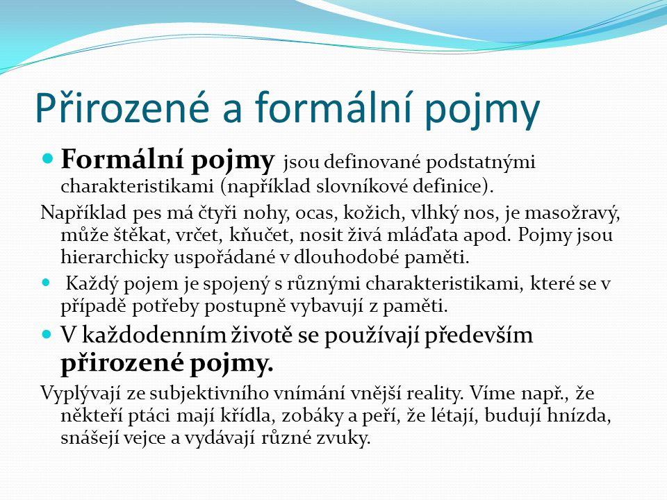 Přirozené a formální pojmy Formální pojmy jsou definované podstatnými charakteristikami (například slovníkové definice).