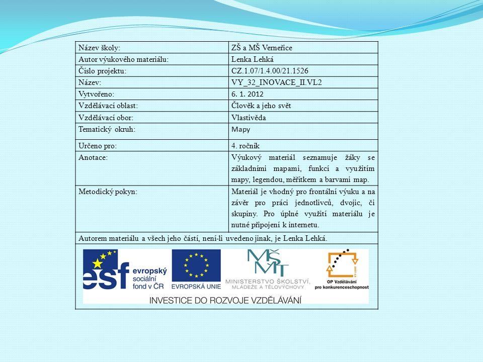 Název školy:ZŠ a MŠ Verneřice Autor výukového materiálu:Lenka Lehká Číslo projektu:CZ.1.07/1.4.00/21.1526 Název:VY_32_INOVACE_II.VL2 Vytvořeno: 6. 1.