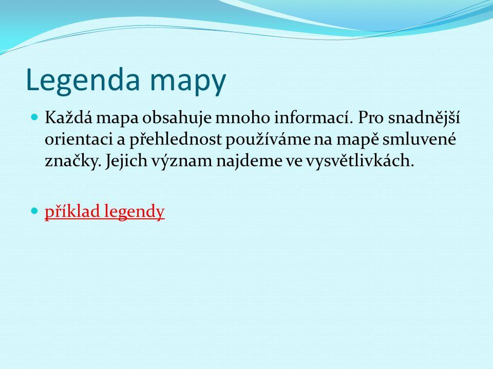 Legenda mapy Každá mapa obsahuje mnoho informací.