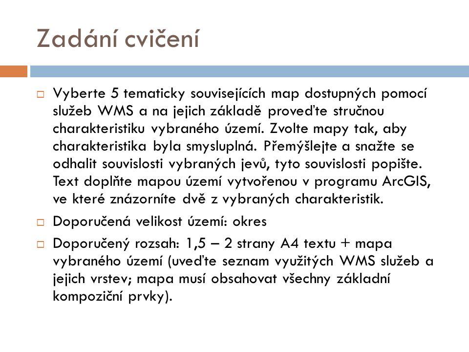 Zadání cvičení  Vyberte 5 tematicky souvisejících map dostupných pomocí služeb WMS a na jejich základě proveďte stručnou charakteristiku vybraného území.