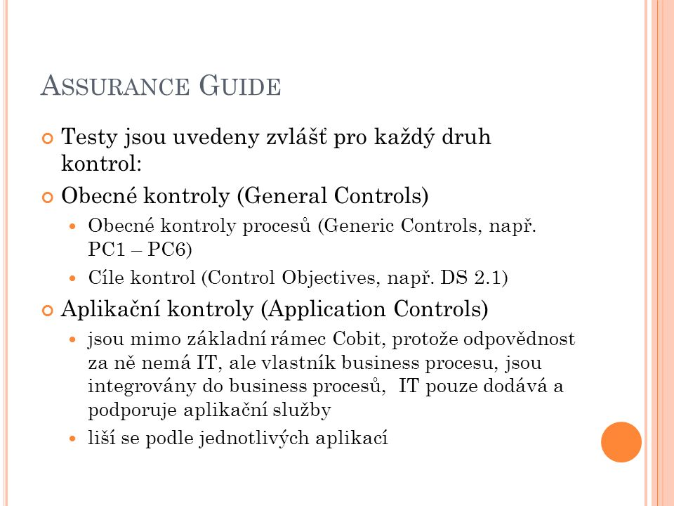A SSURANCE G UIDE Testy jsou uvedeny zvlášť pro každý druh kontrol: Obecné kontroly (General Controls) Obecné kontroly procesů (Generic Controls, např.
