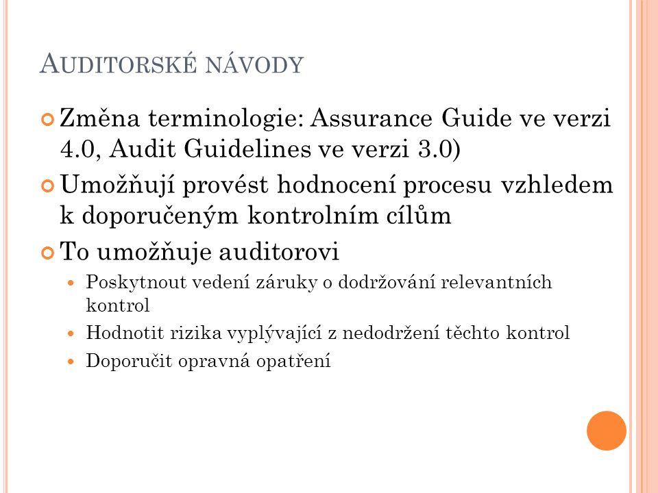 A UDITORSKÉ NÁVODY Změna terminologie: Assurance Guide ve verzi 4.0, Audit Guidelines ve verzi 3.0) Umožňují provést hodnocení procesu vzhledem k dopo