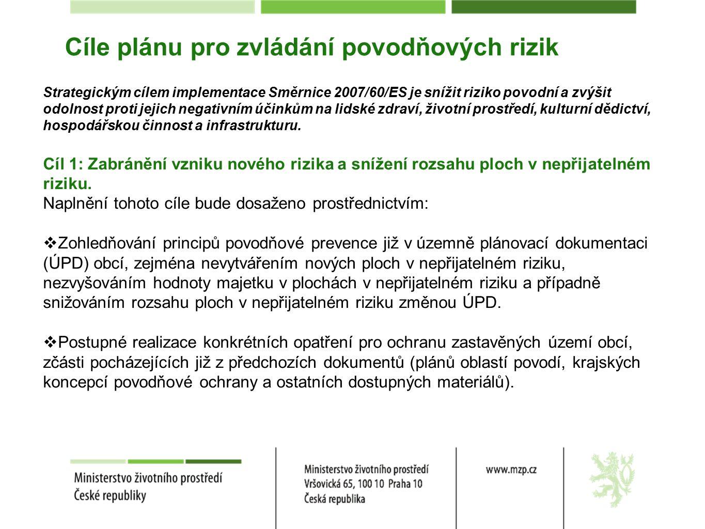 Cíle plánu pro zvládání povodňových rizik Strategickým cílem implementace Směrnice 2007/60/ES je snížit riziko povodní a zvýšit odolnost proti jejich negativním účinkům na lidské zdraví, životní prostředí, kulturní dědictví, hospodářskou činnost a infrastrukturu.