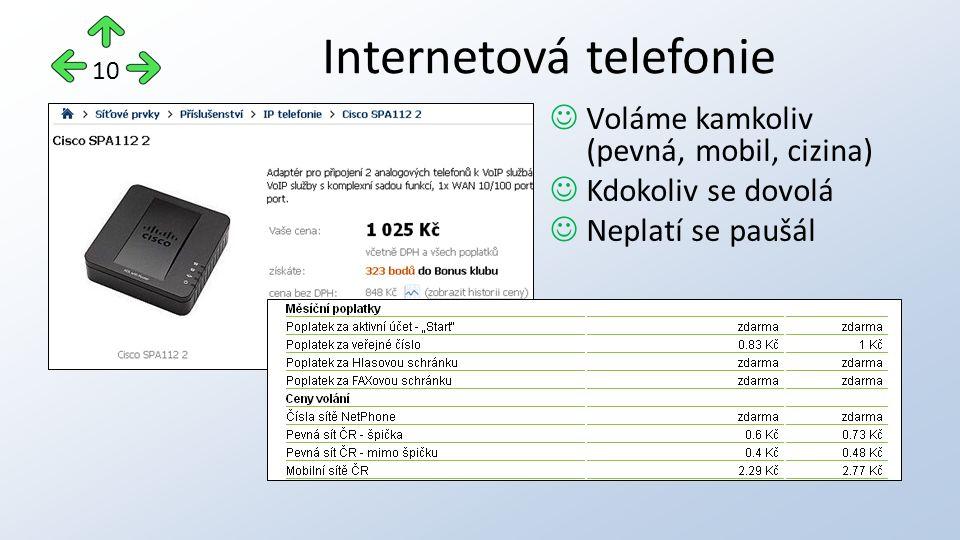 Voláme kamkoliv (pevná, mobil, cizina) Kdokoliv se dovolá Neplatí se paušál Internetová telefonie 10