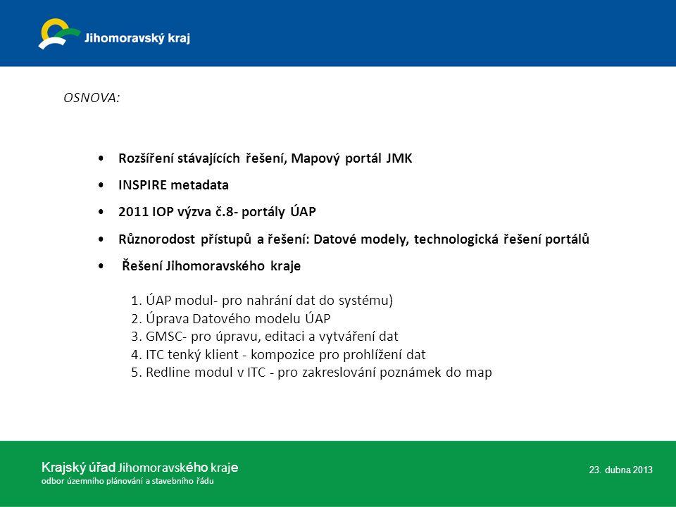 23. dubna 2013 Krajský úřad Jihomoravsk ého kraj e odbor územního plánování a stavebního řádu OSNOVA: Rozšíření stávajících řešení, Mapový portál JMK