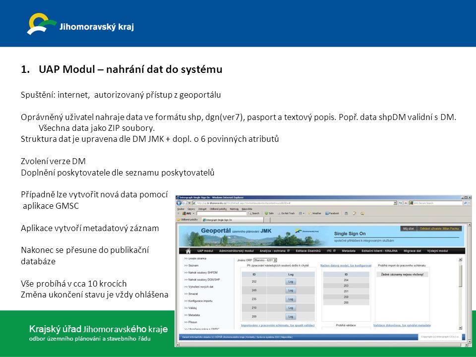 23. dubna 2013 Krajský úřad Jihomoravsk ého kraj e odbor územního plánování a stavebního řádu 1.UAP Modul – nahrání dat do systému Spuštění: internet,