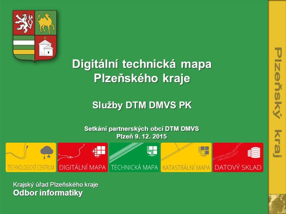 Digitální technická mapa Plzeňského kraje Služby DTM DMVS PK Setkání partnerských obcí DTM DMVS Plzeň 9.
