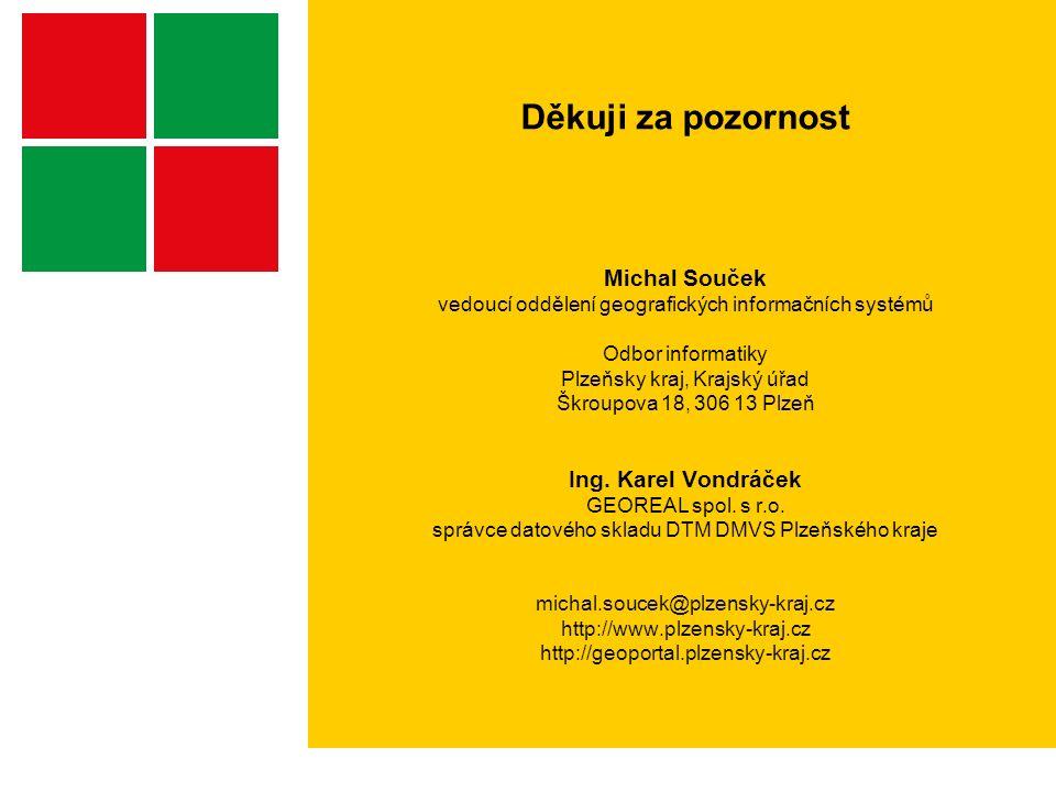 Děkuji za pozornost Michal Souček vedoucí oddělení geografických informačních systémů Odbor informatiky Plzeňsky kraj, Krajský úřad Škroupova 18, 306 13 Plzeň Ing.