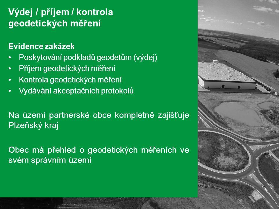 Výdej / příjem / kontrola geodetických měření Evidence zakázek Poskytování podkladů geodetům (výdej) Příjem geodetických měření Kontrola geodetických měření Vydávání akceptačních protokolů Na území partnerské obce kompletně zajišťuje Plzeňský kraj Obec má přehled o geodetických měřeních ve svém správním území
