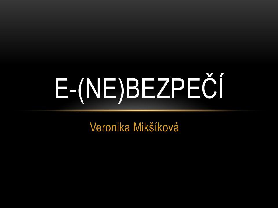 Veronika Mikšíková E-(NE)BEZPEČÍ