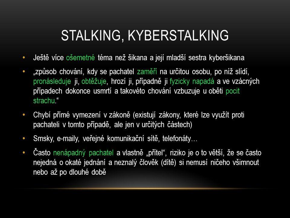 """STALKING, KYBERSTALKING Ještě více ošemetné téma než šikana a její mladší sestra kyberšikana """"způsob chování, kdy se pachatel zaměří na určitou osobu,"""