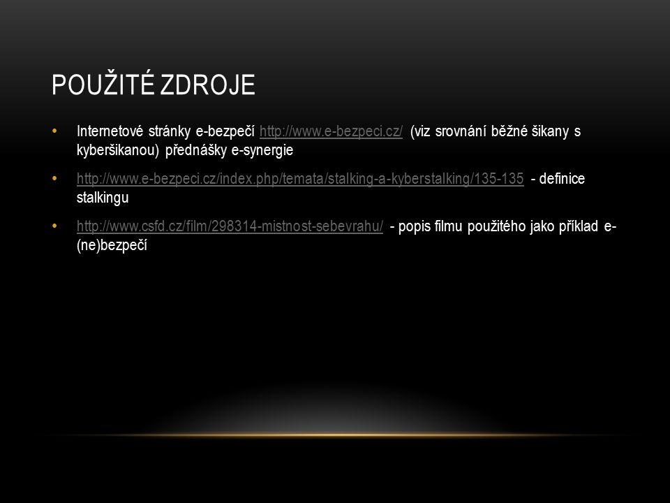 POUŽITÉ ZDROJE Internetové stránky e-bezpečí http://www.e-bezpeci.cz/ (viz srovnání běžné šikany s kyberšikanou) přednášky e-synergiehttp://www.e-bezp