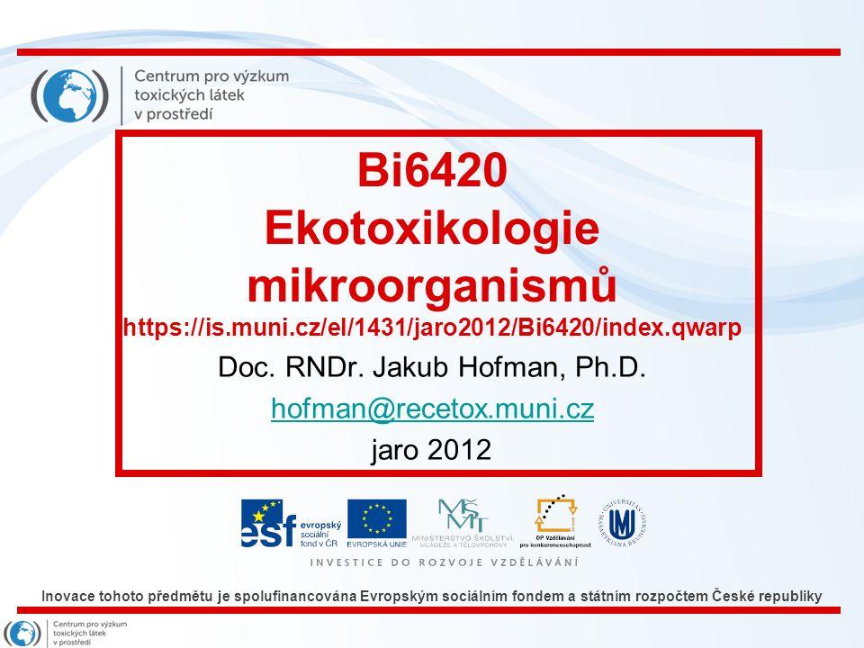 Inovace tohoto předmětu je spolufinancována Evropským sociálním fondem a státním rozpočtem České republiky Bi6420: Ekotoxikologie mikroorganismů Část 4: Sledované parametry mikrobiální ekotoxikologie a působení toxických látek na ně